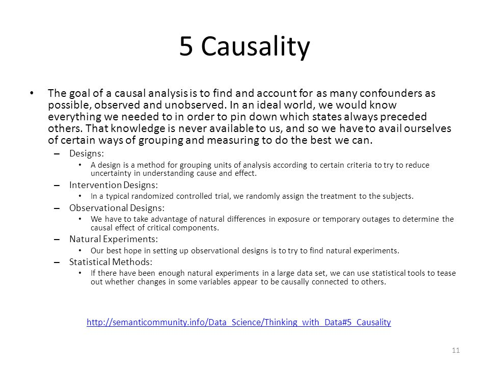 5 Causality The goal of a causal analysis is to find and account for as many confounders as possible, observed and unobserved. In an ideal world, we w