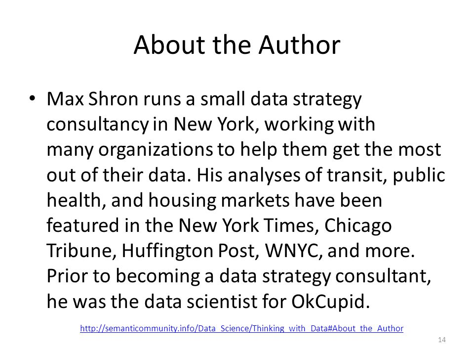 About the Author Max Shron runs a small data strategy consultancy in New York, working with many organizations to help them get the most out of their