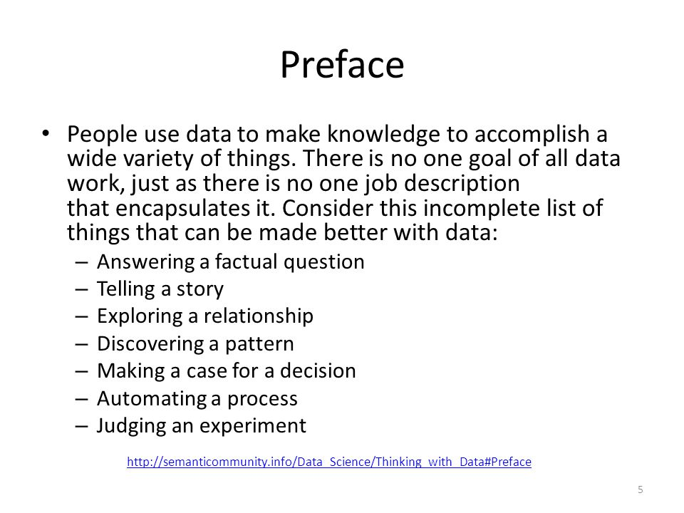 Preface People use data to make knowledge to accomplish a wide variety of things. There is no one goal of all data work, just as there is no one job d
