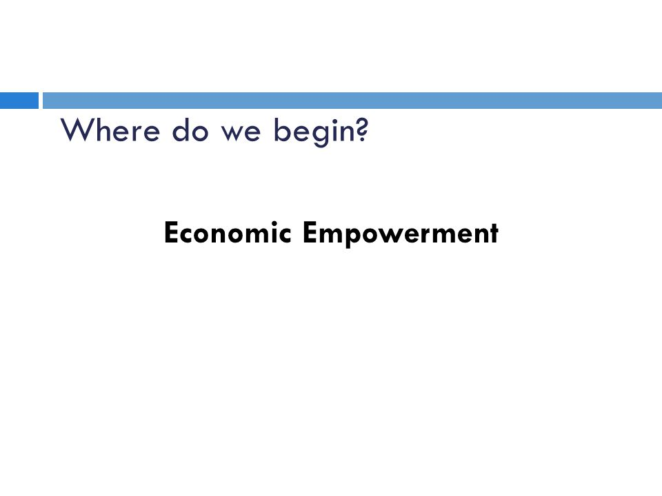 Economic Empowerment Where do we begin?