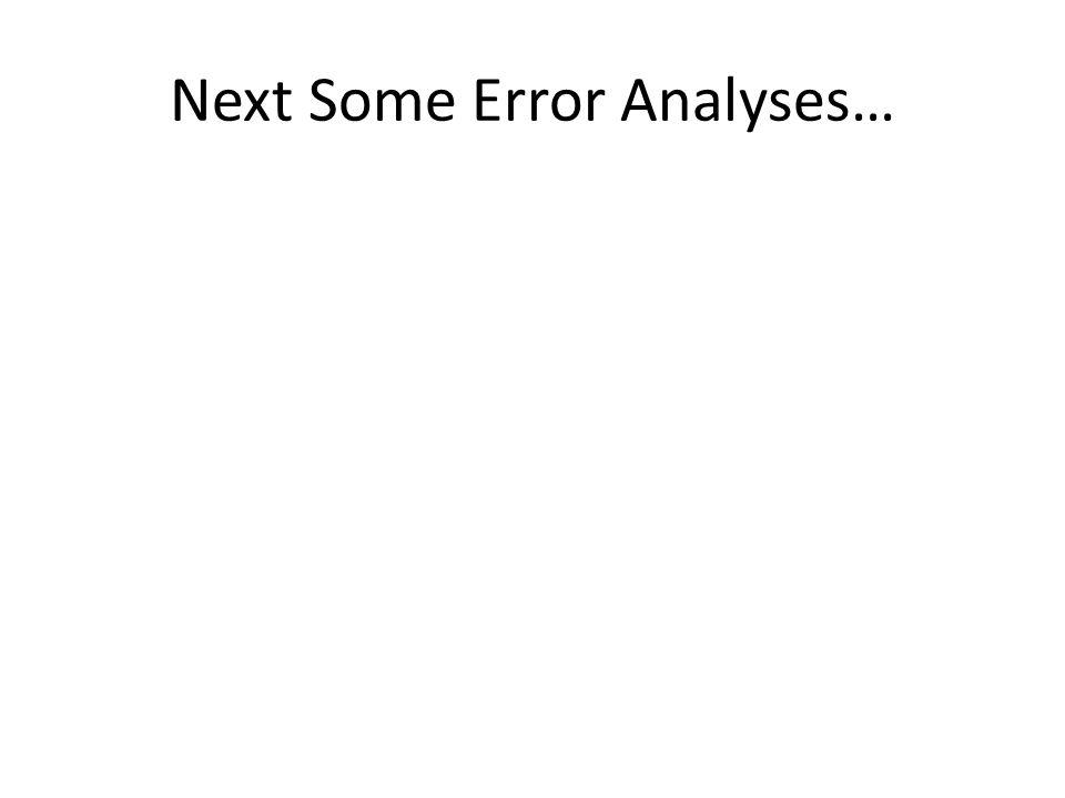 Next Some Error Analyses…