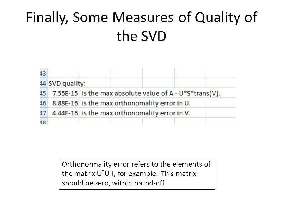 Finally, Some Measures of Quality of the SVD Orthonormality error refers to the elements of the matrix U T U-I, for example.