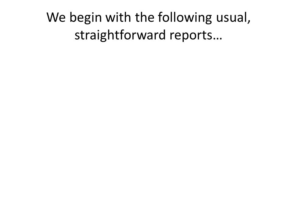 We begin with the following usual, straightforward reports…