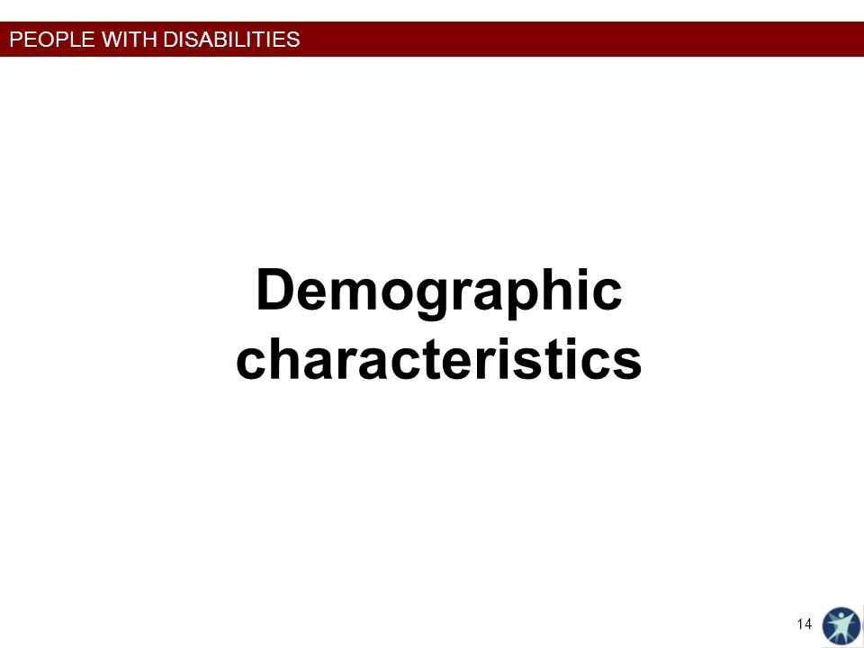 PEOPLE WITH DISABILITIES Demographic characteristics 14