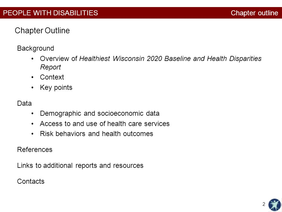 PEOPLE WITH DISABILITIES Background Overview of Healthiest Wisconsin 2020 Baseline and Health Disparities Report Context Key points Data Demographic a