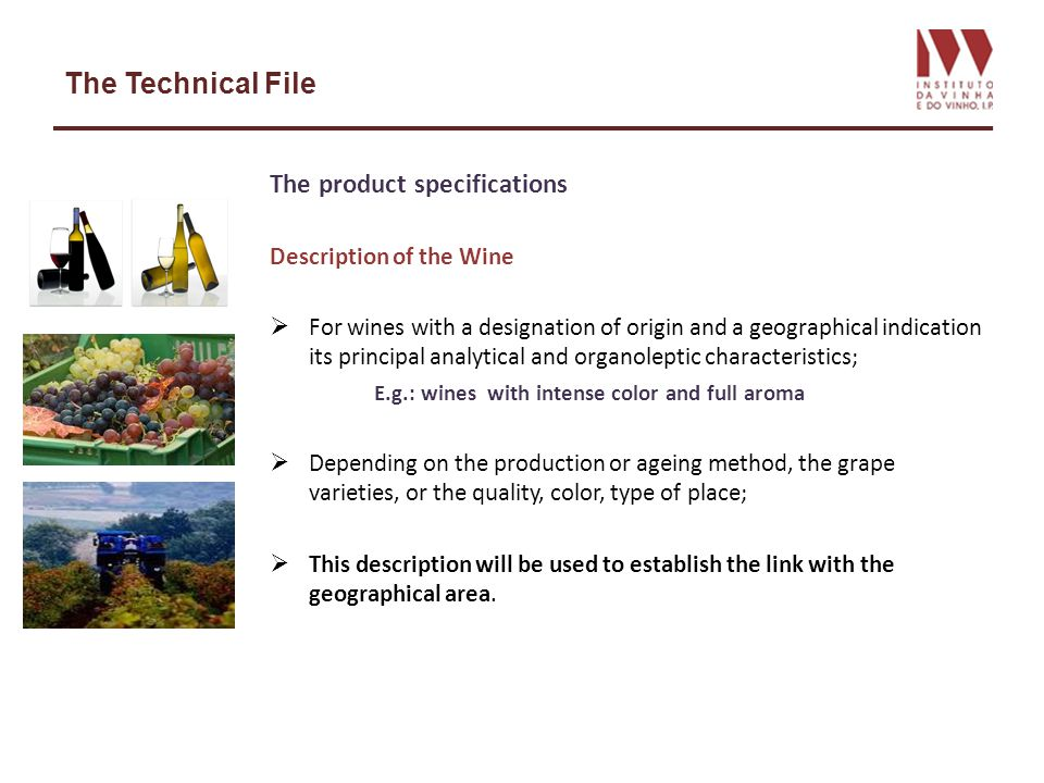 The Technical File The product specifications Description of the Wine For wines with a designation of origin and a geographical indication its princip
