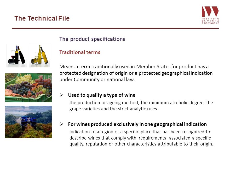The Technical File The product specifications Traditional terms Means a term traditionally used in Member States for product has a protected designati
