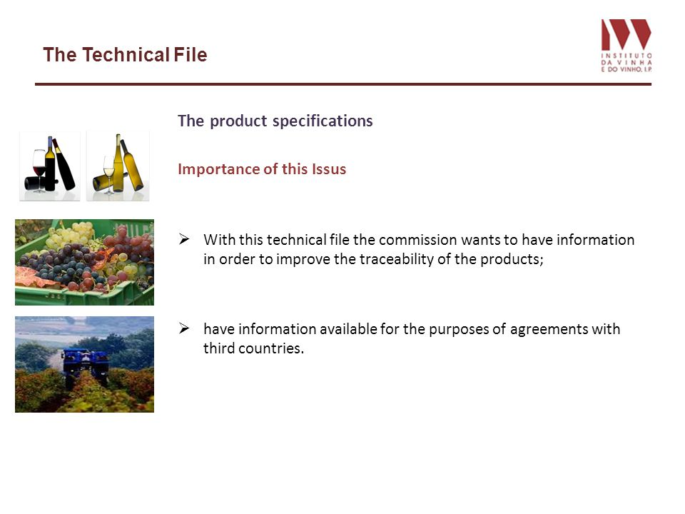 The Technical File The product specifications Importance of this Issus With this technical file the commission wants to have information in order to improve the traceability of the products; have information available for the purposes of agreements with third countries.