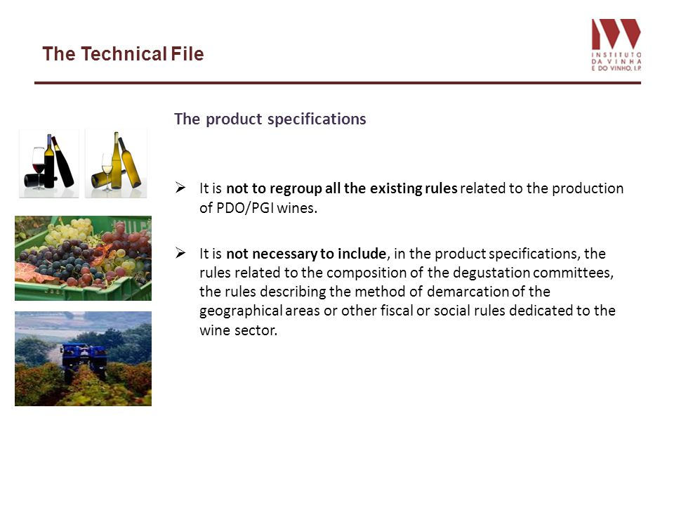 The Technical File The product specifications It is not to regroup all the existing rules related to the production of PDO/PGI wines.