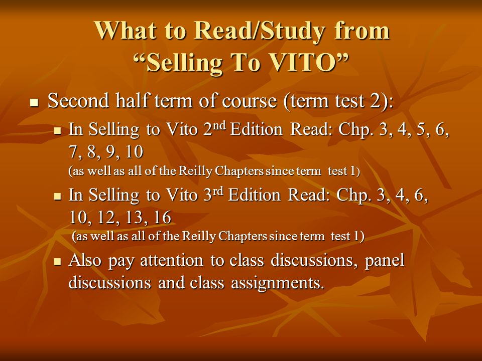 What to Read/Study from Selling To VITO Second half term of course (term test 2): Second half term of course (term test 2): In Selling to Vito 2 nd Ed