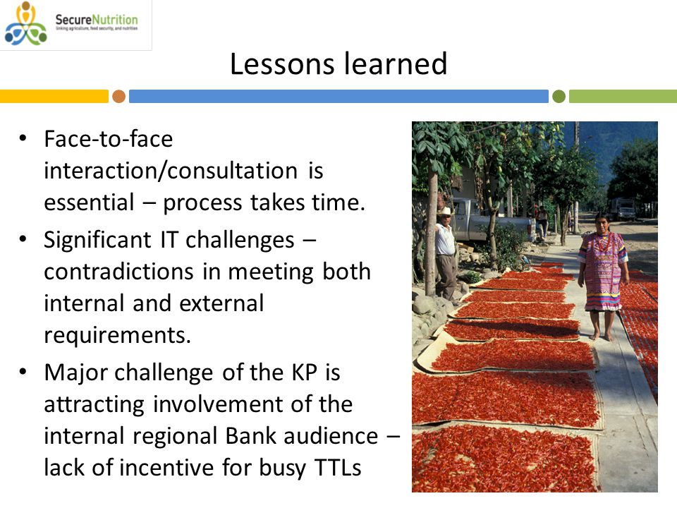 Lessons learned Face-to-face interaction/consultation is essential – process takes time. Significant IT challenges – contradictions in meeting both in