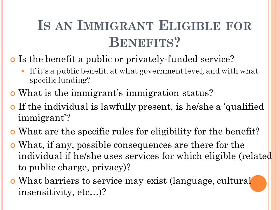 I S AN I MMIGRANT E LIGIBLE FOR B ENEFITS . Is the benefit a public or privately-funded service.