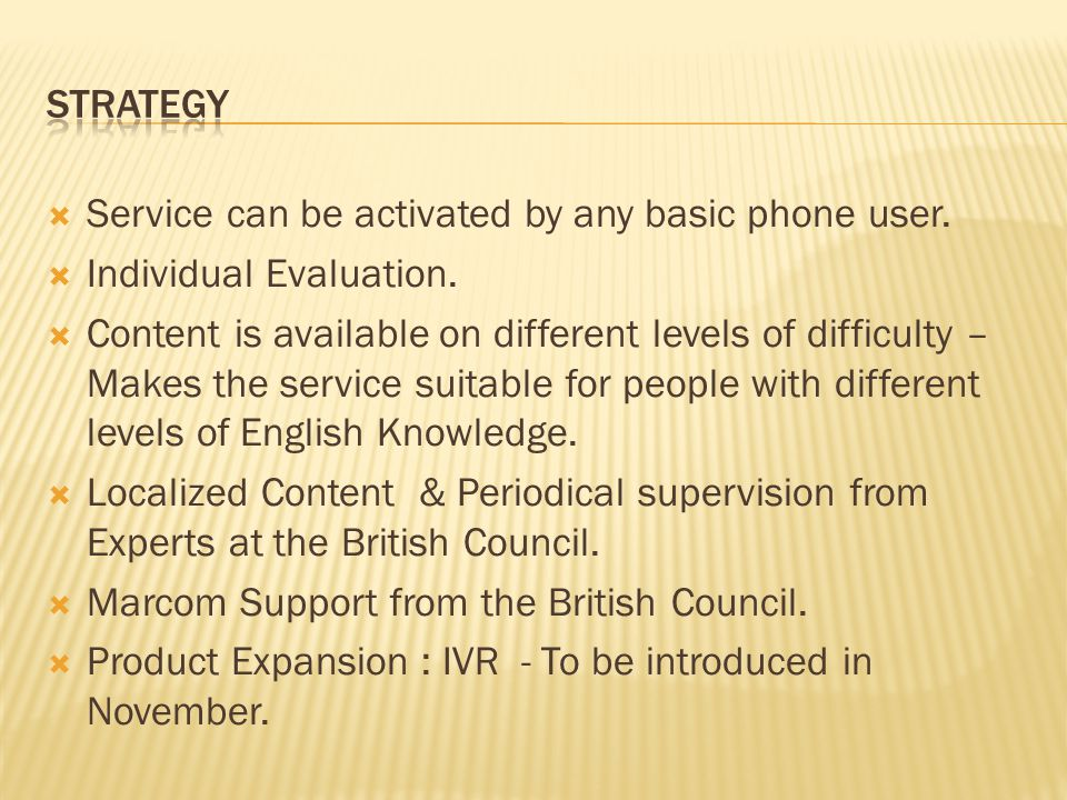 Service can be activated by any basic phone user. Individual Evaluation.