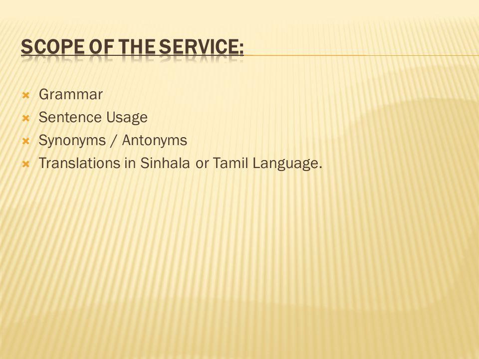 Grammar Sentence Usage Synonyms / Antonyms Translations in Sinhala or Tamil Language.