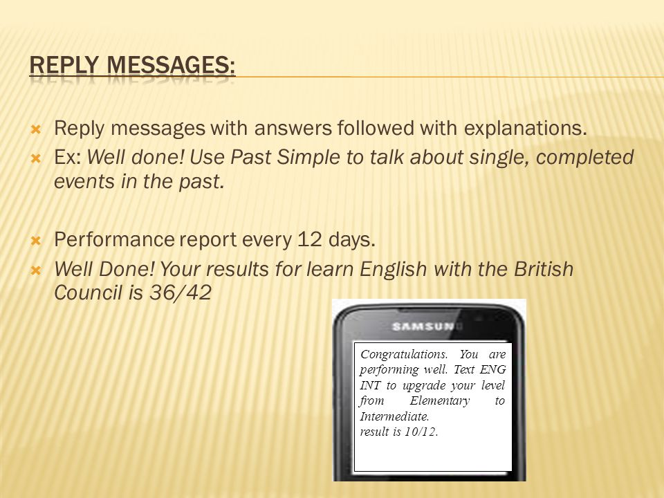 Reply messages with answers followed with explanations. Ex: Well done! Use Past Simple to talk about single, completed events in the past. Performance