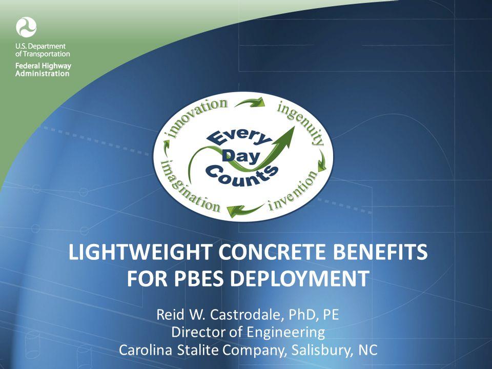 LIGHTWEIGHT CONCRETE BENEFITS FOR PBES DEPLOYMENT Reid W.