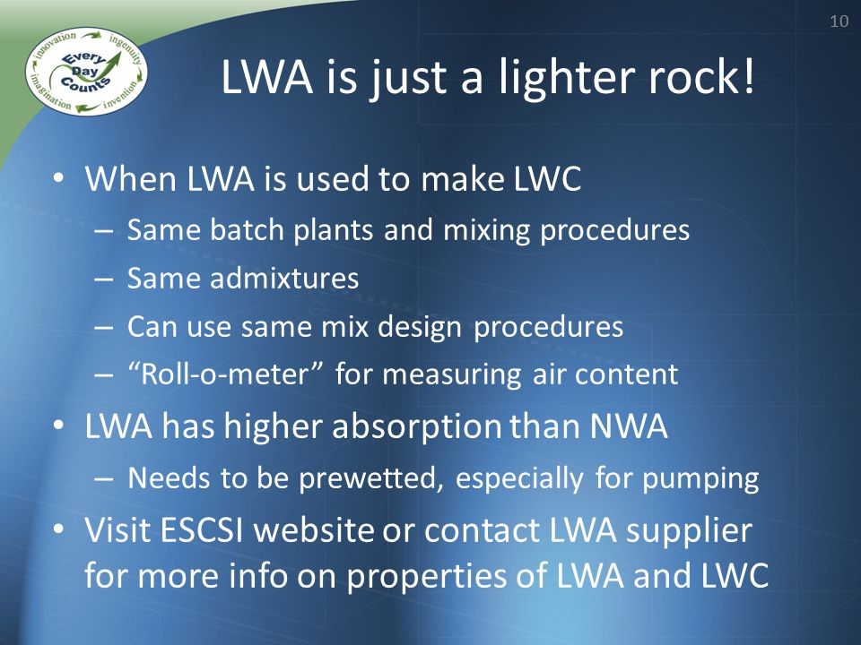 10 When LWA is used to make LWC – Same batch plants and mixing procedures – Same admixtures – Can use same mix design procedures – Roll-o-meter for me