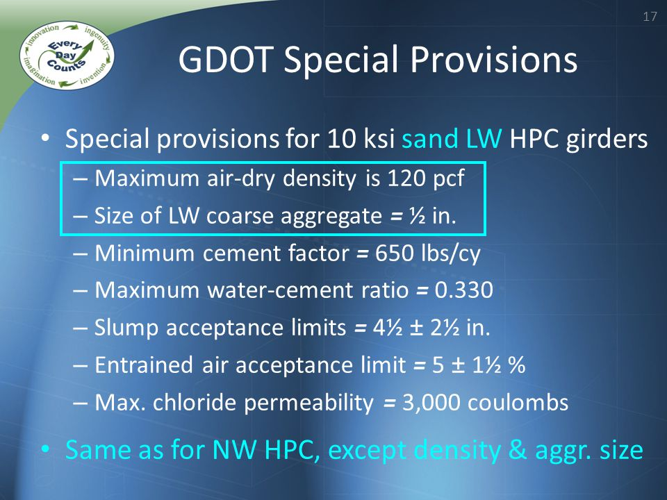 17 GDOT Special Provisions Special provisions for 10 ksi sand LW HPC girders – Maximum air-dry density is 120 pcf – Size of LW coarse aggregate = ½ in