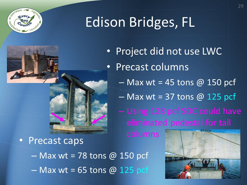 29 Project did not use LWC Precast columns – Max wt = 45 tons @ 150 pcf – Max wt = 37 tons @ 125 pcf – Using 128 pcf SDC could have eliminated pedesta
