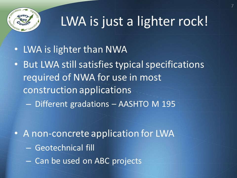 77 LWA is lighter than NWA But LWA still satisfies typical specifications required of NWA for use in most construction applications – Different gradat