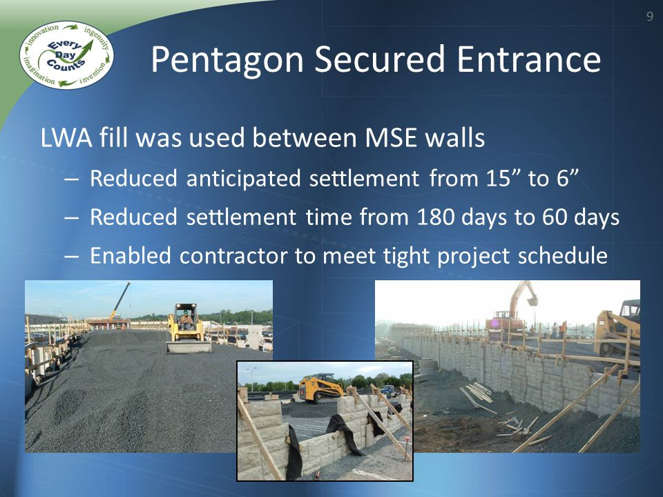 9 Pentagon Secured Entrance LWA fill was used between MSE walls – Reduced anticipated settlement from 15 to 6 – Reduced settlement time from 180 days to 60 days – Enabled contractor to meet tight project schedule