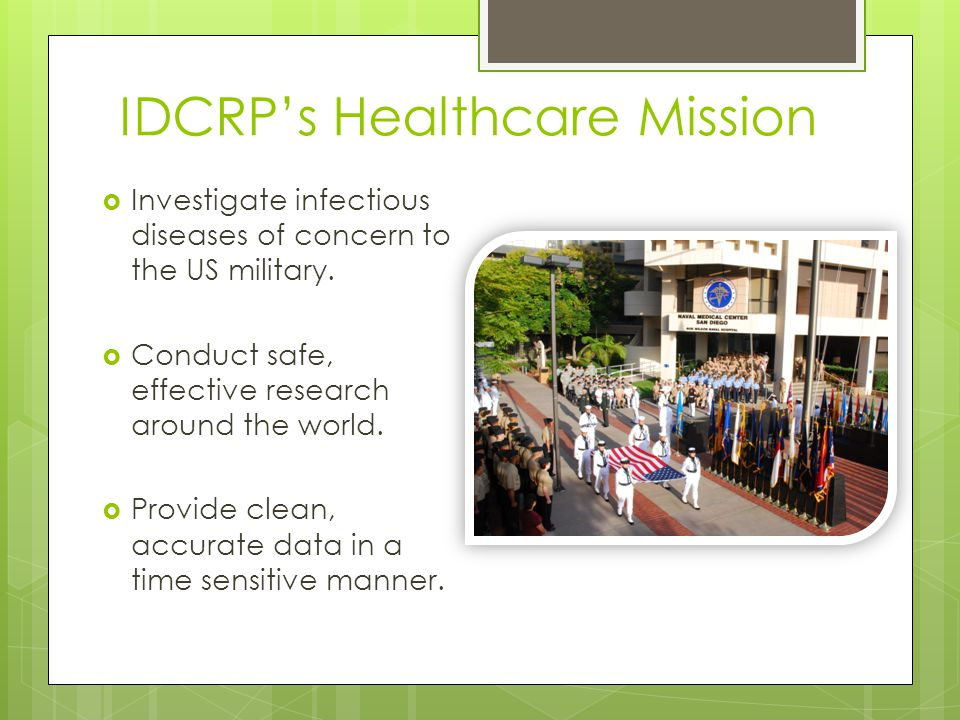 IDCRPs Healthcare Mission Investigate infectious diseases of concern to the US military.