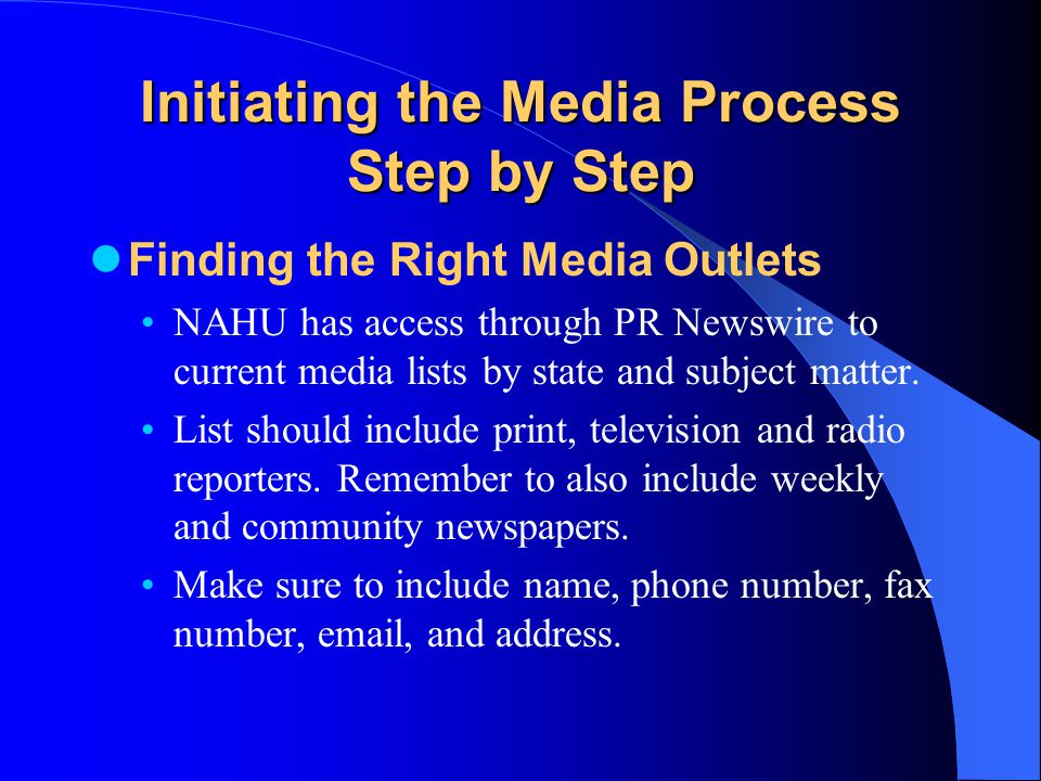 Initiating the Media Process Step by Step Finding the Right Media Outlets NAHU has access through PR Newswire to current media lists by state and subject matter.