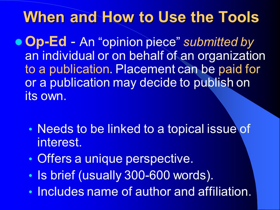 When and How to Use the Tools Op-Ed - An opinion piece submitted by an individual or on behalf of an organization to a publication.