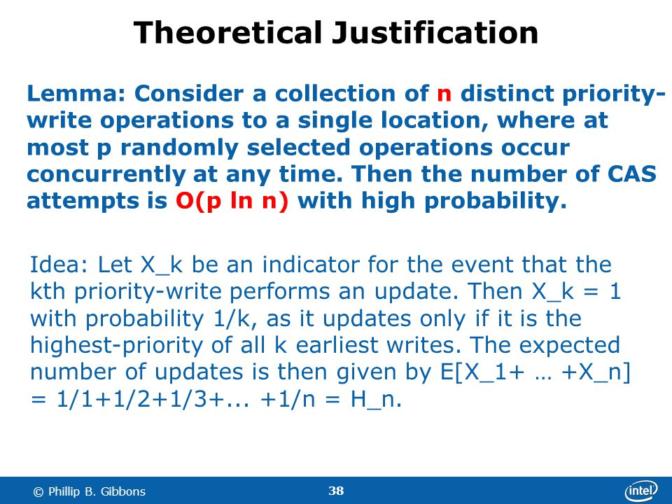 38 © Phillip B. Gibbons Theoretical Justification Lemma: Consider a collection of n distinct priority- write operations to a single location, where at
