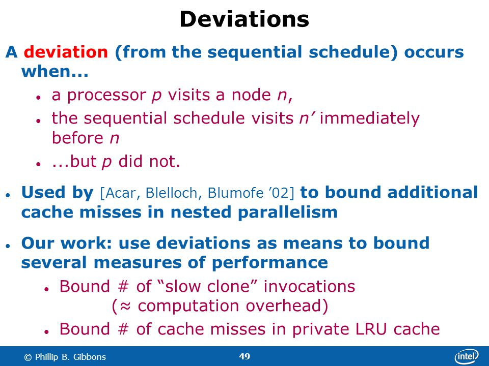 49 © Phillip B. Gibbons Deviations A deviation (from the sequential schedule) occurs when... a processor p visits a node n, the sequential schedule vi