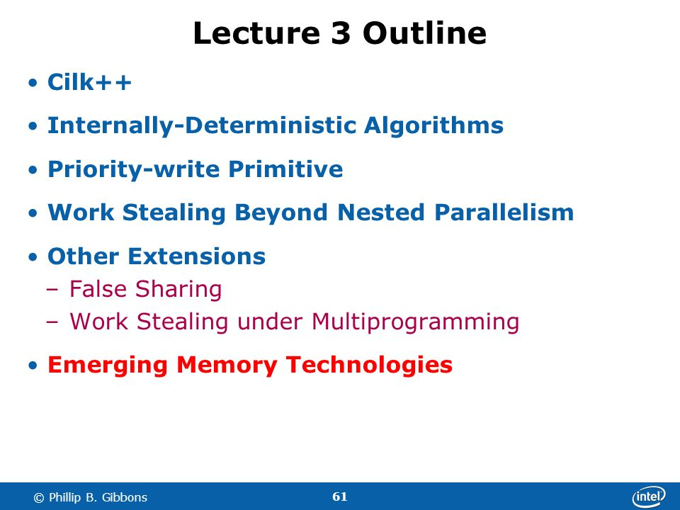 61 © Phillip B. Gibbons Lecture 3 Outline Cilk++ Internally-Deterministic Algorithms Priority-write Primitive Work Stealing Beyond Nested Parallelism