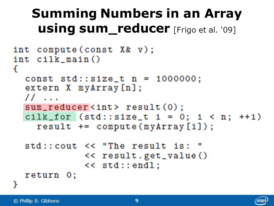 9 © Phillip B. Gibbons Summing Numbers in an Array using sum_reducer [Frigo et al. 09]