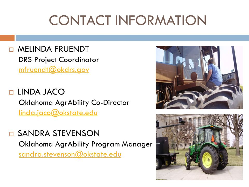 PROJECT INFORMATION Oklahoma AgrAbility Project Office: 405.744.5182 Toll Free/TTD: 888.885.5588 Fax: 405.744.2487 http://agrability.okstate.edu