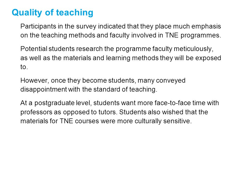 Quality of teaching Participants in the survey indicated that they place much emphasis on the teaching methods and faculty involved in TNE programmes.