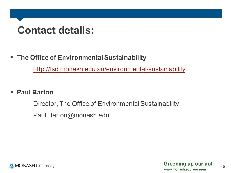 Contact details: The Office of Environmental Sustainability http://fsd.monash.edu.au/environmental-sustainability Paul Barton Director, The Office of