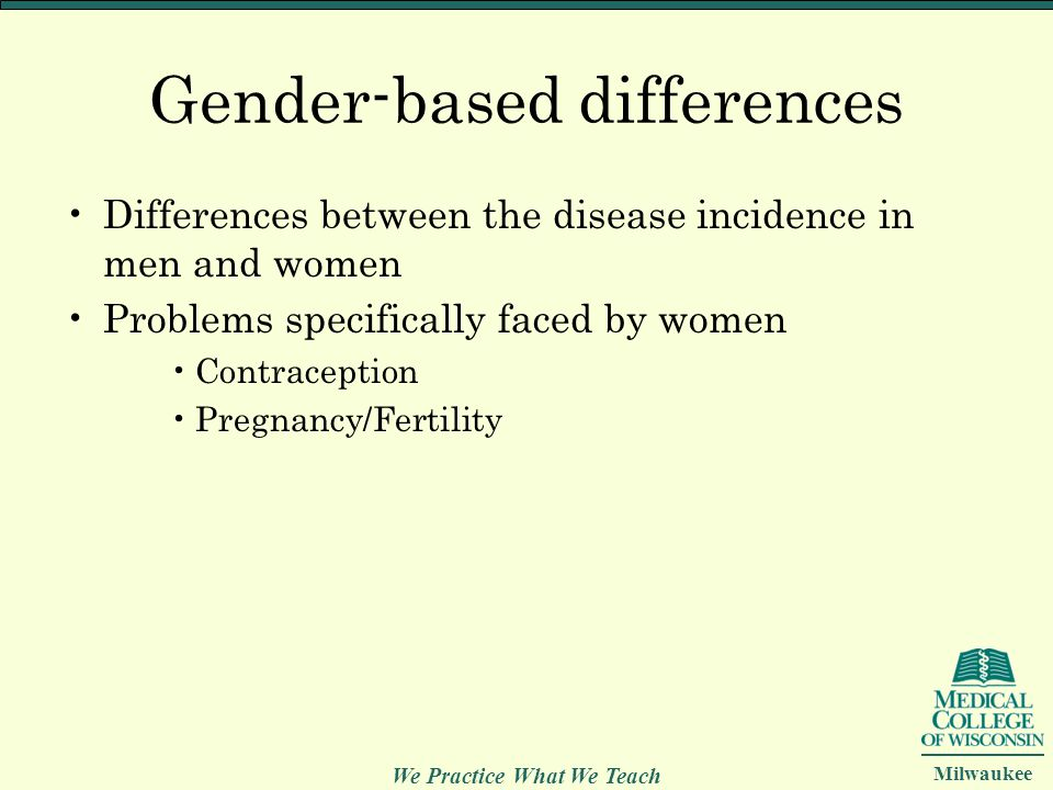 We Practice What We Teach Milwaukee Gender-based differences Differences between the disease incidence in men and women Problems specifically faced by