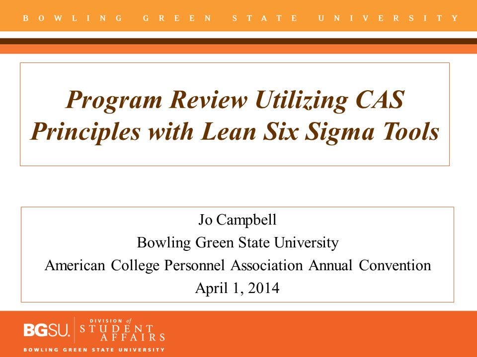 Outline Introduction and background of presenter Overview of CAS principles and program review What is Lean Six Sigma (LSS).