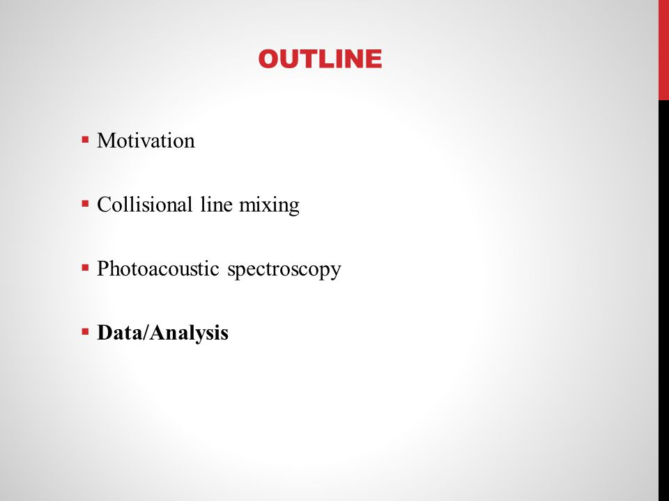 OUTLINE Motivation Collisional line mixing Photoacoustic spectroscopy Data/Analysis