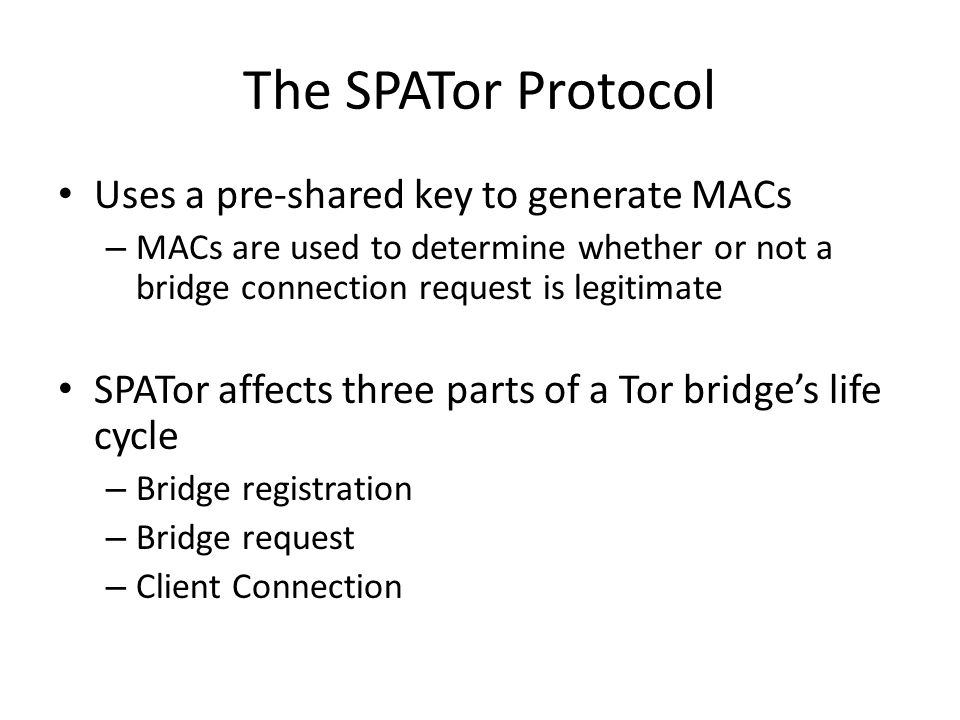 The SPATor Protocol Uses a pre-shared key to generate MACs – MACs are used to determine whether or not a bridge connection request is legitimate SPATo
