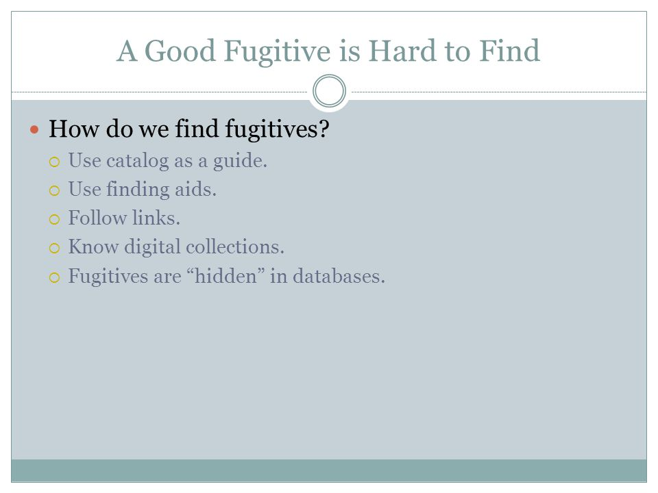 A Good Fugitive is Hard to Find How do we find fugitives.
