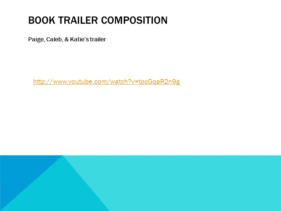 BOOK TRAILER COMPOSITION Paige, Caleb, & Katies trailer http://www.youtube.com/watch v=tocGqaR2n9g