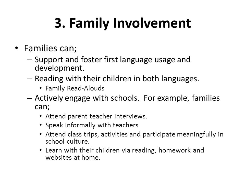 3. Family Involvement Families can; – Support and foster first language usage and development. – Reading with their children in both languages. Family