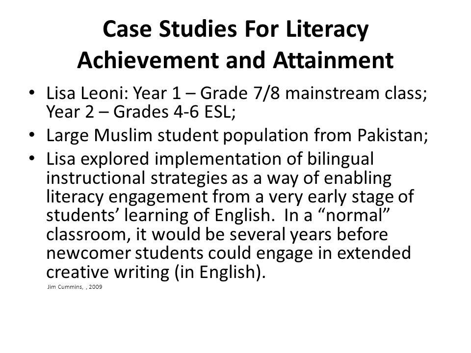 Case Studies For Literacy Achievement and Attainment Lisa Leoni: Year 1 – Grade 7/8 mainstream class; Year 2 – Grades 4-6 ESL; Large Muslim student po