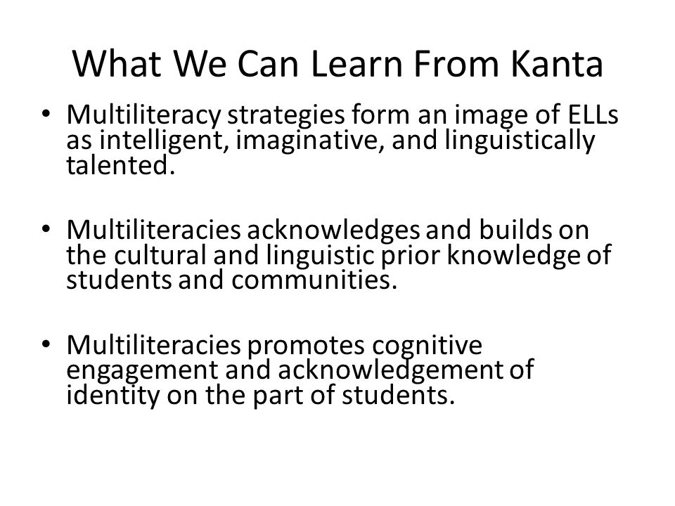What We Can Learn From Kanta Multiliteracy strategies form an image of ELLs as intelligent, imaginative, and linguistically talented. Multiliteracies