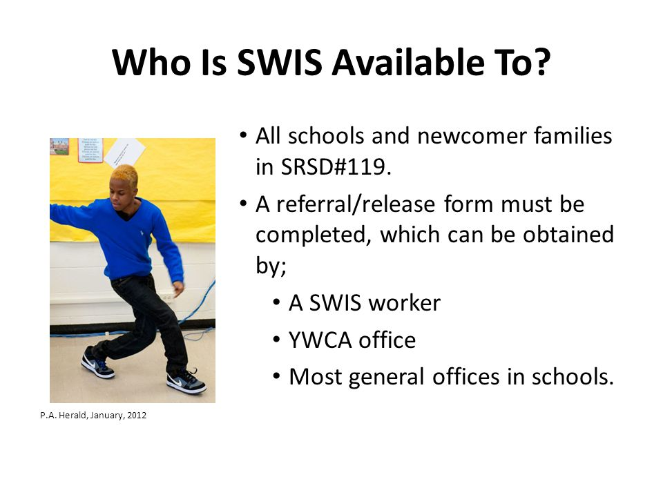 Who Is SWIS Available To.All schools and newcomer families in SRSD#119.