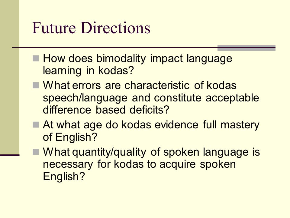 Future Directions How does bimodality impact language learning in kodas.