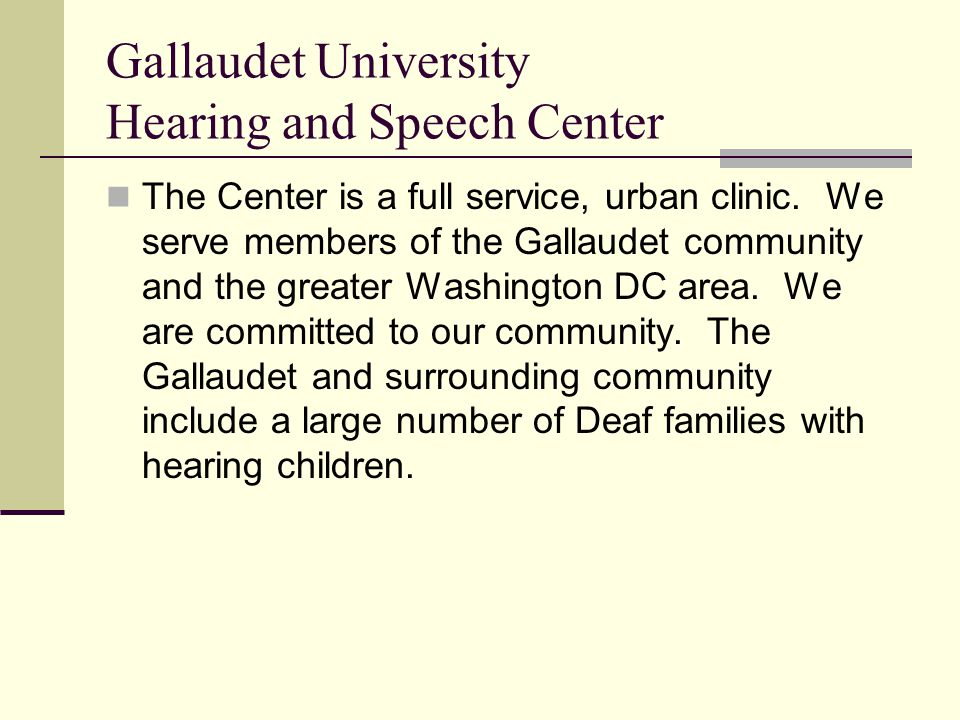 Gallaudet University Hearing and Speech Center The Center is a full service, urban clinic.