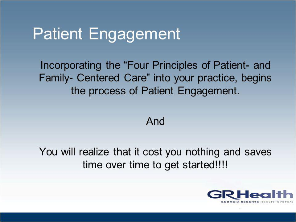 Patient Engagement Incorporating the Four Principles of Patient- and Family- Centered Care into your practice, begins the process of Patient Engagement.