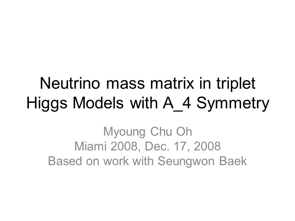 Neutrino mass matrix in triplet Higgs Models with A_4 Symmetry Myoung Chu Oh Miami 2008, Dec.
