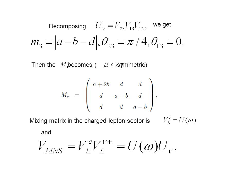 Decomposing we get Mixing matrix in the charged lepton sector is and Then the becomes ( symmetric)
